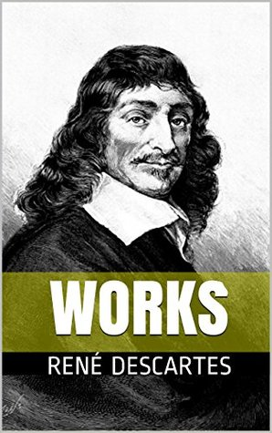 WORKS BY DESCARTES: Discourse on the Method. Principles of Philosophy. Rules for the Direction of the Mind. Meditations on First Philosophy. Critics and Biography.