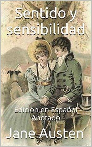 Sentido y Sensibilidad - Edición en Español - Anotado: Edición en Español - Anotado