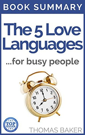 The 5 Love Languages: Book Summary - Gary D Chapman - The Secret to Love that Lasts