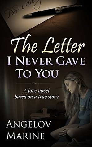 The Letter I Never Gave To You A Love Novel Based On A True Story