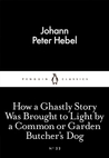 How a Ghastly Story Was Brought to Light by a Common or Garden Butcher's Dog (Little Black Classics, #22)
