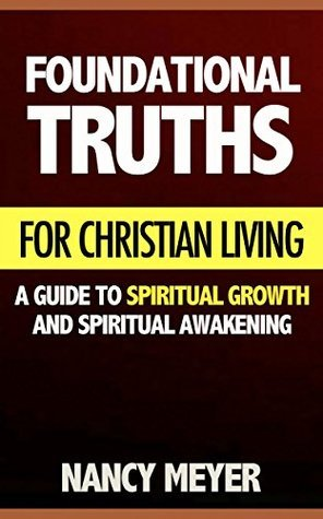 Foundational Truths for Christian Living: A Guide to Spiritual Growth & Spiritual Awakening