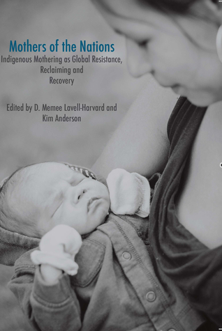 Mothers of the Nations: Indigenous Mothering as Global Resistance, Reclaiming and Recovery