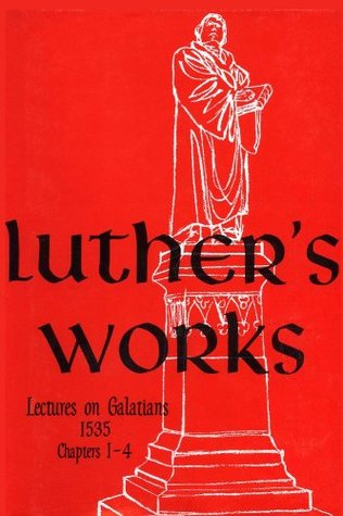 Lectures on Galatians by Martin Luther