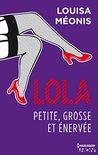 Lola - Petite, grosse et énervée by Louisa Méonis