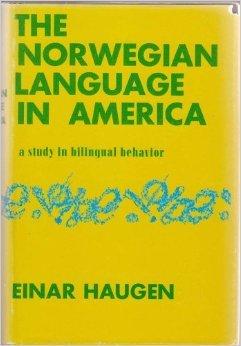 The Norwegian Language In America; A Study In Bilingual Behavior