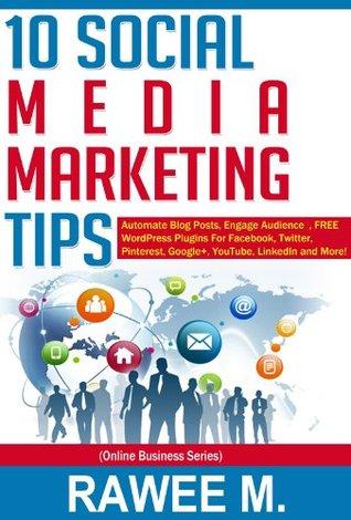 10 Social Media Marketing Tips: Automate Blog Posts, Engage Audience, Free Wordpress Plugins for Facebook, Twitter, Pinterest, Google+, Youtube, Linkedin and More! Descargador gratuito de libros en línea