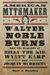 American Mythmaker: Walter Noble Burns and the Legends of Billy the Kid, Wyatt Earp, and Joaquín Murrieta