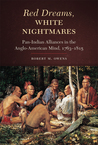 Red Dreams, White Nightmares: Pan-Indian Alliances in the Anglo-American Mind,1763–1815