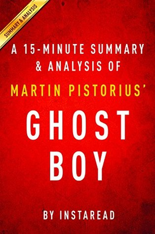 Ghost Boy by Martin Pistorius - A 15-minute Summary & Analysis: The Miraculous Escape of a Misdiagnosed Boy Trapped Inside his own Body