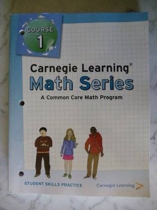 Carnegie Learning Math Series, a Common Core Math Program, Course 1, STUDENT SKILLS PRACTICE