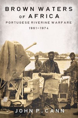 Brown Waters of Africa: Portuguese Riverine Warfare 1961-1974 (Helion Studies in Military History Book 17)