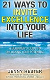 21 Ways to Invite Excellence into your Life: A beginner's guide to unlocking your potential