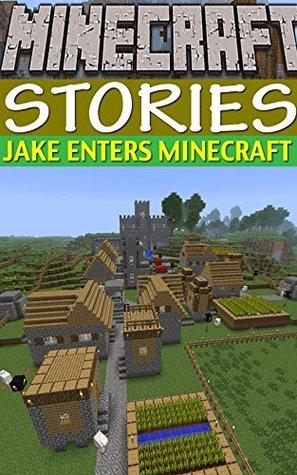 MINECRAFT: Minecraft Stories: Jake Enters Minecraft [Login and Brain Teasers] (Minecraft, Minecraft Books For Kids, Minecraft Games, Minecraft Xbox, Minecraft Stories For Kids, Minecraft Mobs)