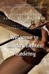Welcome to Shadowhunter Academy by Cassandra Clare