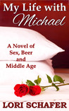 My Life with Michael: A Novel of Sex, Beer, and Middle Age