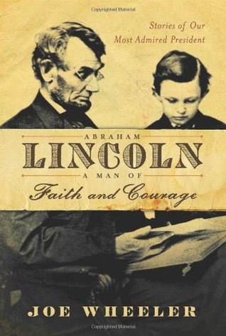 Abraham Lincoln, a Man of Faith and Courage by Joe L. Wheeler