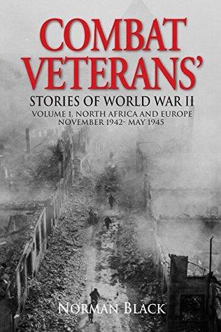 Combat Veterans Stories of World War II: Volume 1, North Africa and Europe November 1942 - May 1945