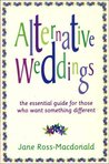 Alternative Weddings: A Guide for Those Who Want Something Different