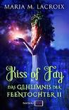 Kiss of Fay - Das Geheimnis der Feentochter 2 by Maria M. Lacroix