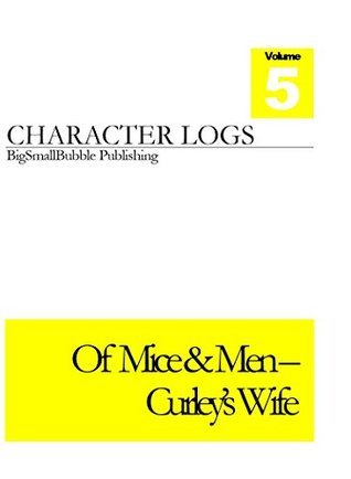 Of Mice & Men - Character quotes and analysis - Curley's Wife: Concise set of character logs and analysis - Curley's Wife (Of Mice & Men Character Logs Book 5)