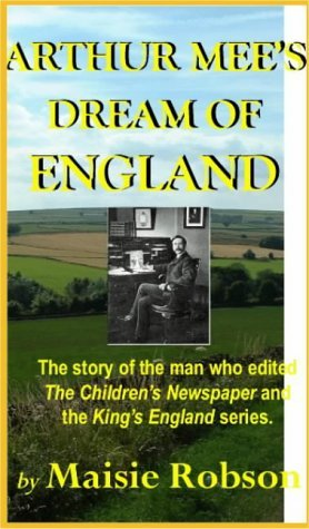 arthur-mee-s-dream-of-england-the-story-of-the-man-who-edited-the-children-s-newspaper-and-the-king-s-england-series