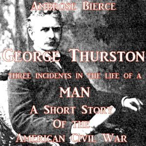 George Thurston Three Incidents in the Life of a Man
