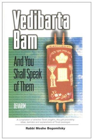 Vedibarta Bam: And You Shall Speak of Them - Devarim