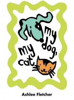 My Dog, My Cat by Ashlee Fletcher