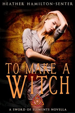 To Make A Witch: A Sword of Elements Novel