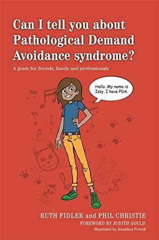 Can I tell you about Pathological Demand Avoidance syndrome?: A guide for friends, family and professionals