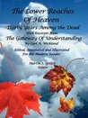 The lower Reaches of Heaven: Thirty Years Among the Dead with excerpts from The Gateway of Understanding