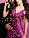 The Trouble with Love by Lauren Layne