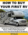 How to Buy Your First RV: 61 Secrets to Getting the Best RV for Your Money...Without Getting Ripped-Off (Even if You Have Never Bought an RV Before!)