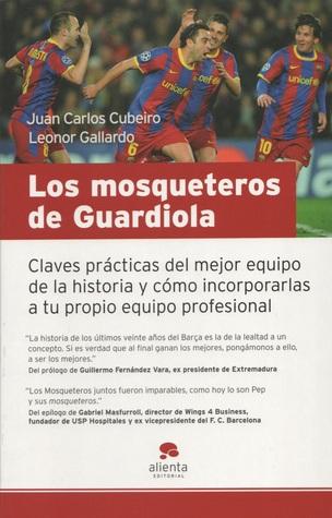 Los Mosqueteros de Guardiola: Claves Prácticas del Mejor Equipo de la Historia y Cómo Incorporarlas a tu Propio Equipo Profesional