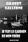 Je suis le gardien de mon frère by Gilbert Gallerne