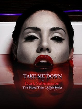 Take Me Down: Dark Submission (Book 4, Part 3): The Blood Thirst Affair Series