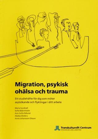 Migration, psykisk ohälsa och trauma: Ett studiehäfte för dig som möter asylsökande och flyktingar i ditt arbete