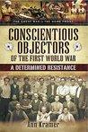 Conscientious Objectors of the First World War by Ann Kramer