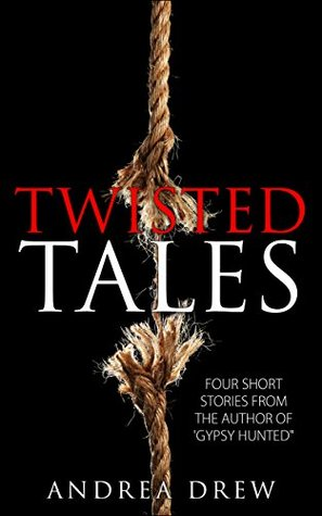 "Twisted Tales: Four Short Stories from the author of ""Gypsy Hunted"""