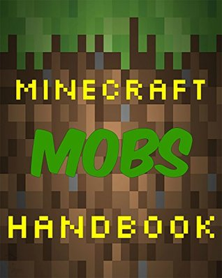 Minecraft Mobs Handbook: The Ultimate Minecraft Mobs Handbook Guide