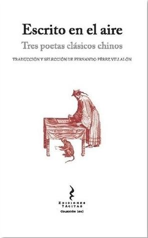 Escrito en el aire. Tres poetas clásicos chinos