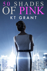 50 Shades of Pink by K.T. Grant