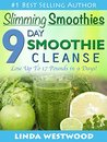 Slimming Smoothies: 9-Day Smoothie Cleanse - Lose Up to 17 Pounds!