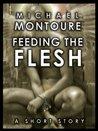 Feeding the Flesh