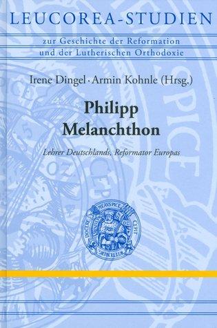 Philipp Melanchthon: Ein Europaischer Reformator