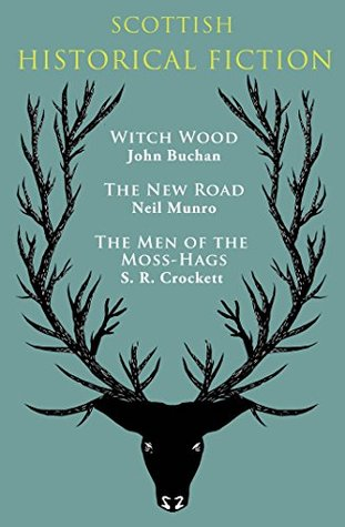 Scottish Historical Fiction: Witch Wood, The New Road, The Men of Moss-Hags