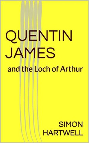 Quentin James and the Loch of Arthur: (A school for young spies, spy adventure series for kids, coming of age series for kids, books for kids 9 12) (QUENTIN JAMES ADVENTURES)