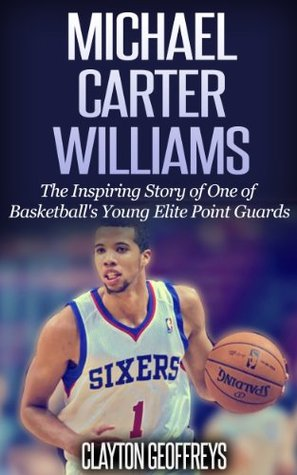 Michael Carter-Williams: The Inspiring Story of One of Basketball's Young Elite Point Guards (Basketball Biography Books)