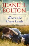 Where the Heart Leads by Jeanell Bolton